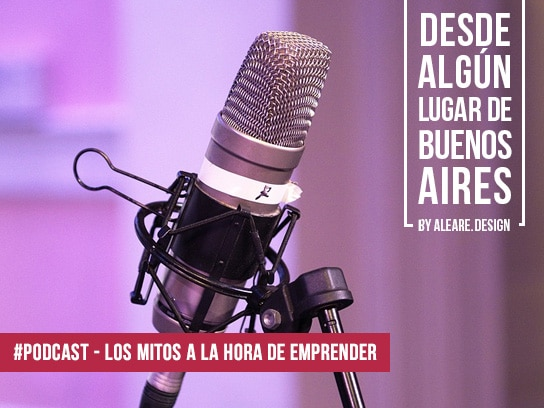 #Podcast – Los mitos a la hora de emprender